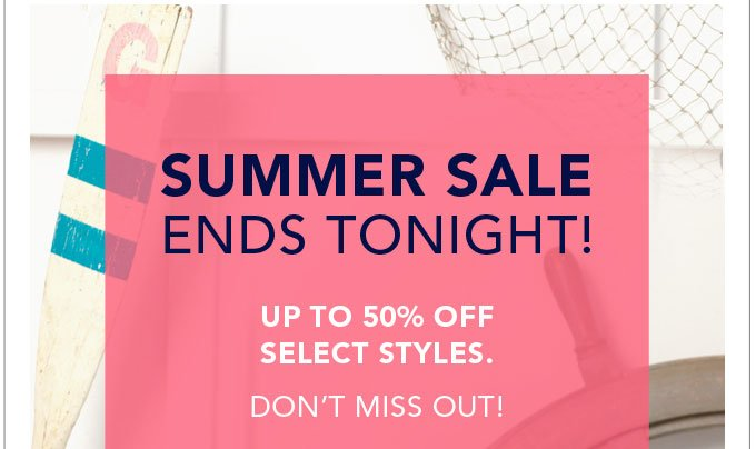 Don't miss out! Summer Sale ends tonight.