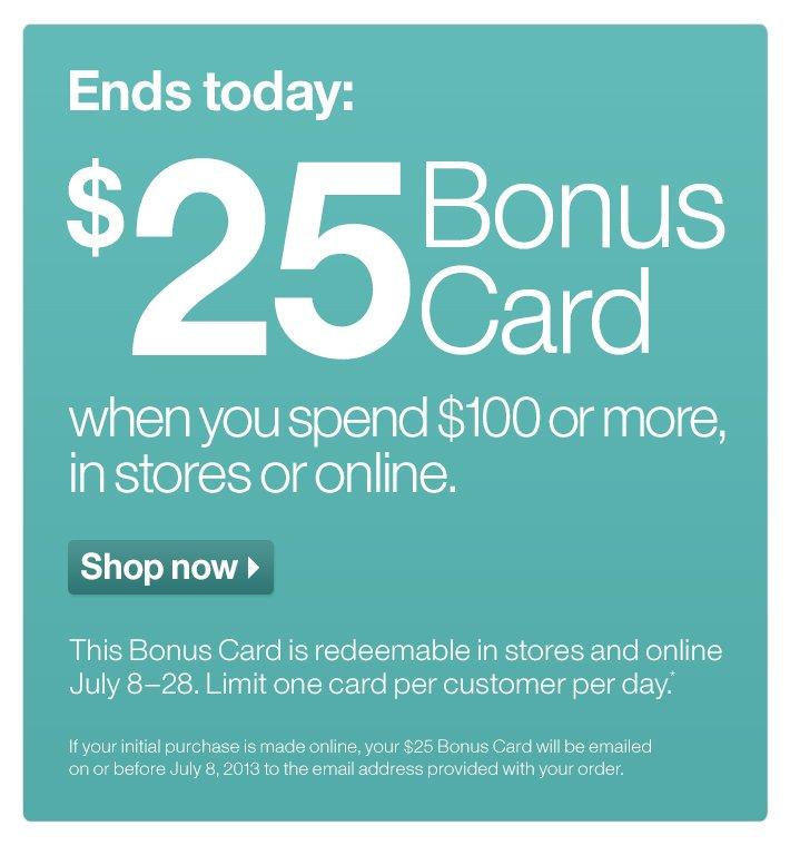 Ends today: $25 Bonus Card