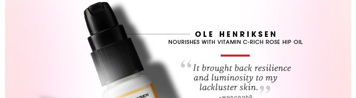 Ole Henriksen. Nourishes with vitamin C-rich rose hip oil. 'It brought back resilience and luminosity to my lackluster skin.' -wenonah9. Shop dull skin solutions.