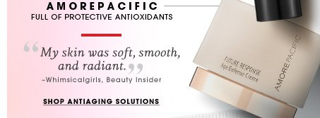 AmorePacific. Full of protective antioxidants. 'My skin was soft, smooth, and radiant.' Whimsicalgirls, Beauty Insider. Shop antiaging solutions.