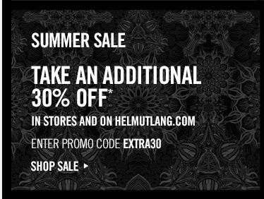 SUMMER SALE - take an additional 30% OFF* IN STORES AND ON HELMUTLANG.COM - ENTER PROMO CODE EXTRA30 - SHOP SALE
