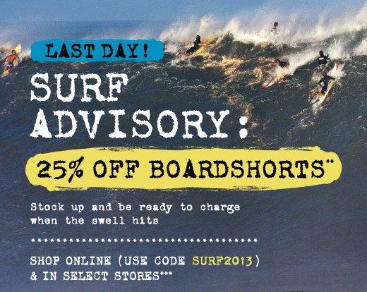 Surf Advisory: 25% off boardshorts**