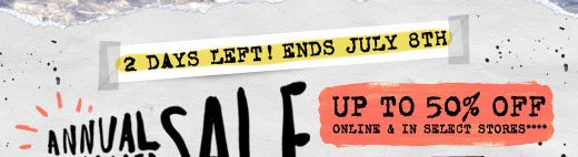 Annual Summer Sale - Up to 50% off online and in select stores***