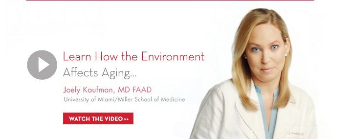 Learn How The Environment Affects Aging... Joely Kaufman, MD FAAD. University of Miami / Miller School of Medicine. WATCH THE VIDEO.