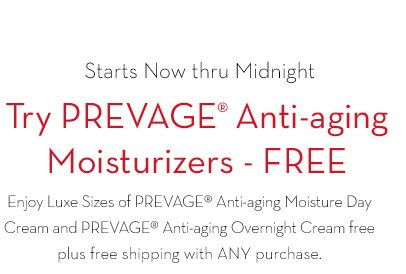 Starts Now thru Midnight. Try PREVAGE® Anti-aging Moisturizers - Free. Enjoy Luxe Sizes of PREVAGE® Anti-aging Moisture Day Cream and PREVAGE® Anti-aging Overnight Cream free plus free shipping with ANY purchase.