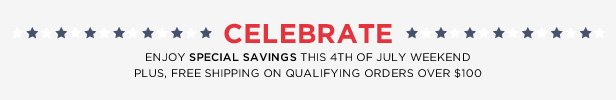 Celebrate | Enjoy special savings this 4th of July weekend, plus free shipping on qualifying orders over $100