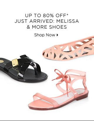 Up To 80% Off* Just Arrived: Melissa & More Shoes