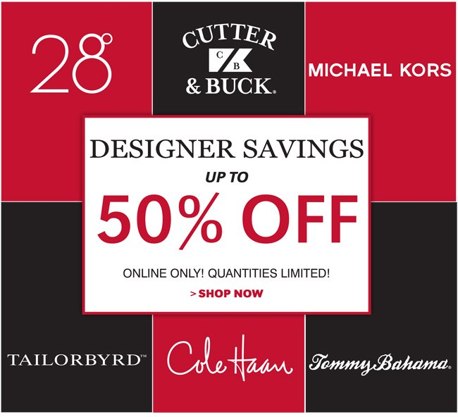 DESIGNER SAVINGS UP TO 50% OFF | TWENTY-EIGHT DEGREES | CUTTER & BUCK | MICHAEL KORS | TAILORBYRD | COLE HAAN | TOMMY BAHAMA