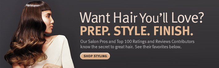 want hair you'll love. prep style finish.