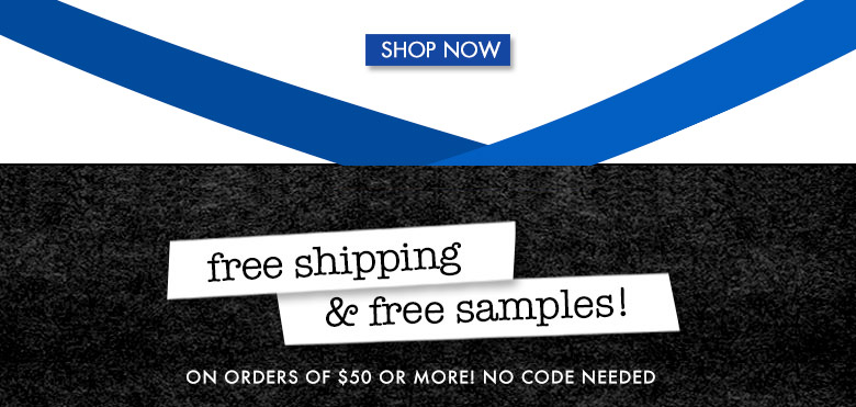 shop now and receive free shipping & free samples!