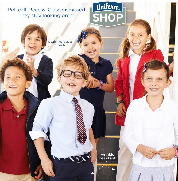 Uniform Shop. Roll call. Recess. Class dismissed. They stay looking great. Stain release finish. Wrinkle resistant.