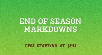 End of Season Markdowns - Tees starting at $9.95