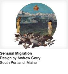 Sensual Migration - Design by Andrew Gerry / South Portland, ME, USA
