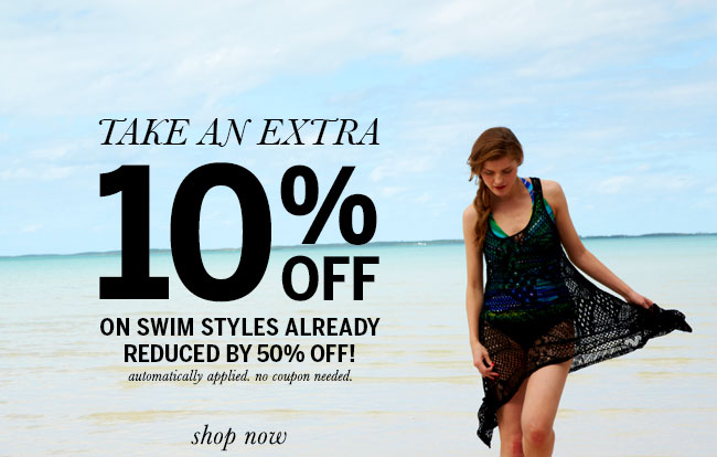 Take an extra 10% off on swim styles already reduced by 50% off! Automatically applied. No coupon needed.