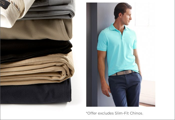 *Offer excludes Slim-Fit Chinos.