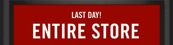 LAST DAY! ENTIRE STORE