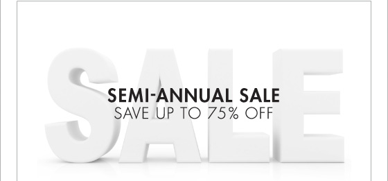 SEMI-ANNUAL SALE SAVE UP TO 75% OFF