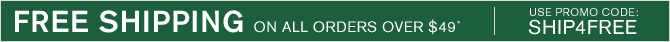 FREE SHIPPING ON ALL ORDERS OVER $49* - USE PROMO CODE: SHIP4FREE