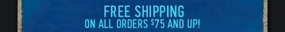 FREE SHIPPING ON ALL ORDERS $75 AND UP!