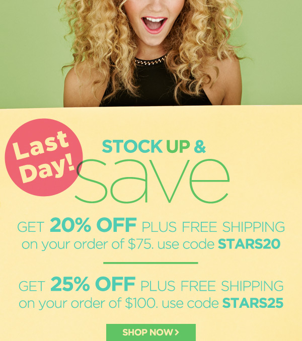 Last Day to get up to 25% Off your order plus Free Shipping!