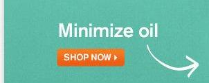Minimize oil SHOP NOW