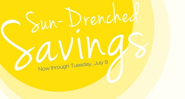 2 DAYS Online Only! Sun-Drenched Savings Now through Tuesday, July 9