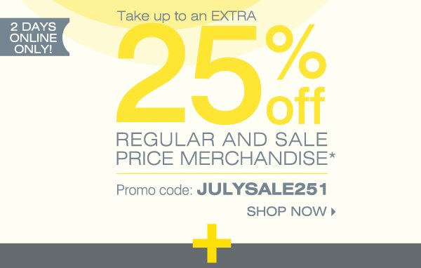 Take up to an extra 25% off regular and sale price merchandise* Promo code: JULYSALE251