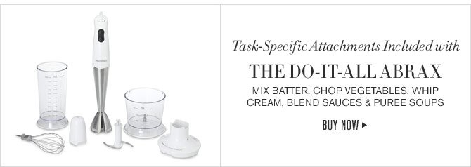 Task-Specific Attachments Included with THE DO-IT-ALL ABRAX MIX BATTER, CHOP VEGETABLES, WHIP CREAM, BLEND SAUCES & PUREE SOUPS - BUY NOW