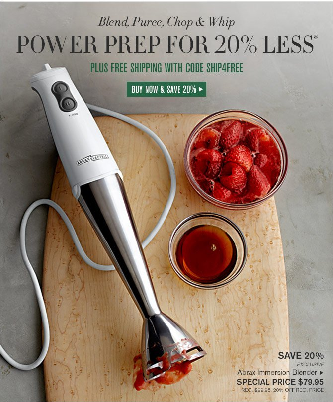 Blend, Puree, Chop & Whip - POWER PREP FOR 20% LESS* - PLUS FREE SHIPPING WITH CODE SHIP4FREE - BUY NOW & SAVE 20%