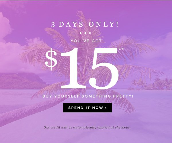 3 Days Only! You've Got $15** Buy Yourself Something Pretty! - - Spend It