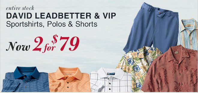 David Leadbetter & VIP Sportshirts, Polos & Shorts - Now 2 for $79 USD