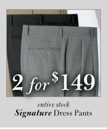 2 for $149 USD - Signature Dress Pants