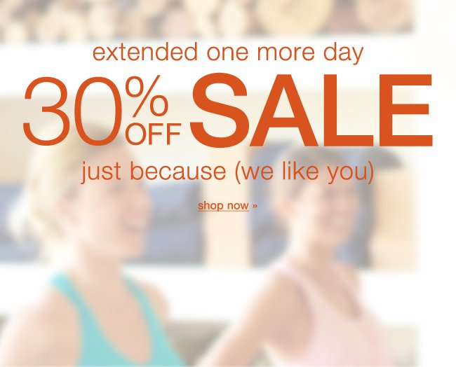 Extended one more day: 30% off sale. shop now >