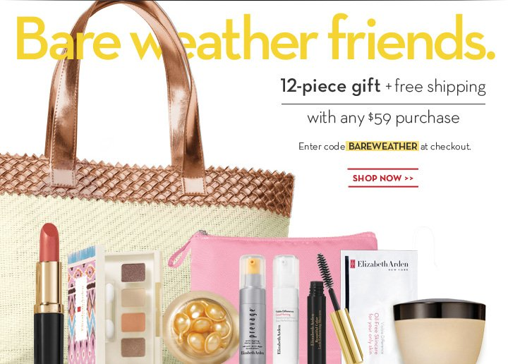 Bare weather friends. 12-piece gift + free shipping with any $59 purchase. Enter code BAREWEATHER at checkout. SHOP NOW.