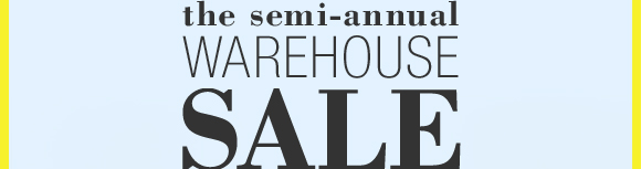 the semi-annual WAREHOUSE SALE