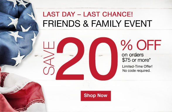 last day - last chance! FRIENDS & FAMILY EVENT save 20% off