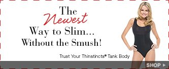 The newest way to slim without the smush! Trust Your Thinstincts® Tank Body. Shop!