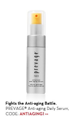 Fights the Anti-aging Battle. PREVAGE® Anti-aging Daily Serum, CODE: ANTIAGING1.