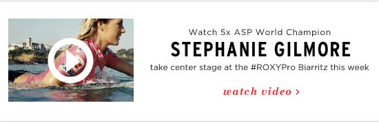 Watch 5x ASP World Champion Stephanie Gilmore take center stage at the Roxy Pro Biarritz this week. Watch video.