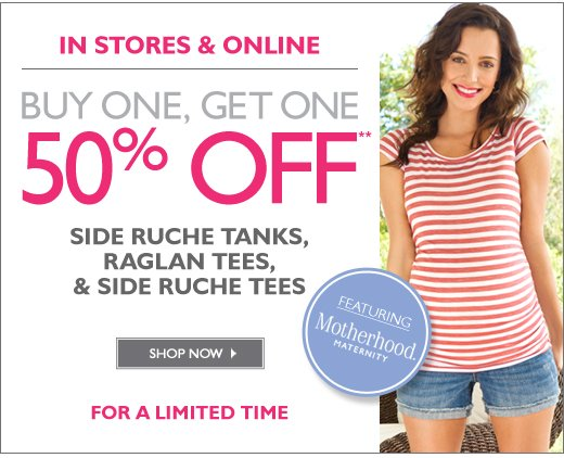 In Stores & Online: Select Motherhood Maternity Tees & Tanks BUY ONE, GET ONE 50% off - For a limited time