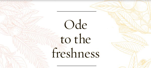 Ode to the freshness.