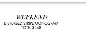 WEEKEND DISTURBED STRIPE MONOGRAM TOTE