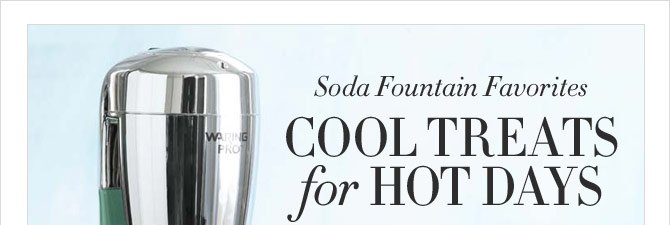 Soda Fountain Favorites - Cool Treats for Hot Days