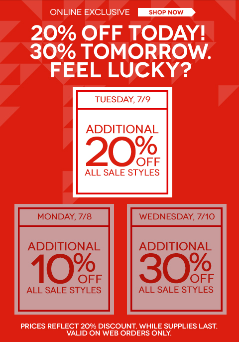 20% off all sale styles or try your luck tomorrow if your favorite styles aren't sold out! Web exclusive offer. Sale prices reflect additional 20% discount.