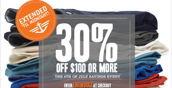 EXTENDED 'TIL MIDNIGHT! 30% OFF $100 OR MORE - The 4th of July Savings Event - Enter FIREWORKS at checkout
