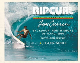 Rip Curl - Live The Search Series - Tom Curren - Backdoor, North Shore of Oahu, 1992. Photo: Tom Servais - Learn More