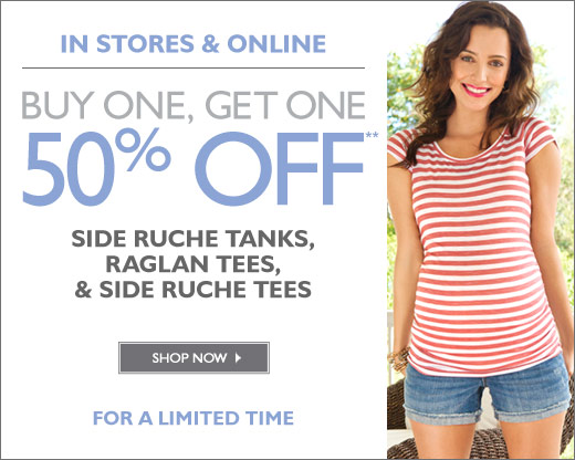 In Stores & Online: Select Tees & Tanks BUY ONE, GET ONE 50% off - For a limited time