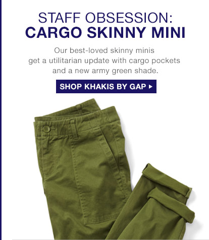 STAFF OBSESSION: CARGO SKINNY MINI | SHOP KHAKIS BY GAP