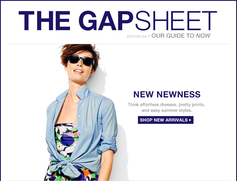 THE GAP SHEET | EDITION 04 // OUR GUIDE TO NOW | NEW NEWNESS | SHOP NEW ARRIVALS