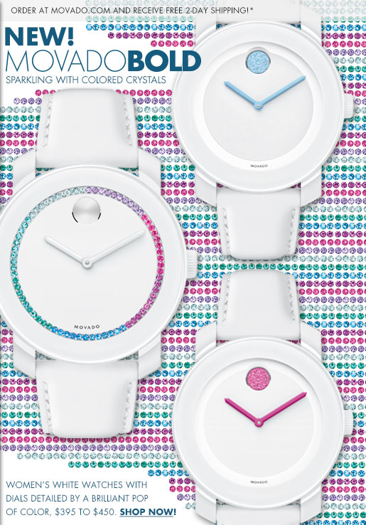 ORDER AT MOVADO.COM AND RECEIVE FREE 2-DAY SHIPPING!* NEW! MOVADOBOLD SPARKLING WITH COLORED CRYSTALS - WOMEN'S WHITE WATCHES WITH DIALS DETAILED BY A BRILLIANT POP OF COLOR, $395 TO $450. SHOP NOW!